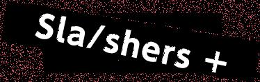 Sla/shers+